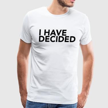 I have decided - Men's Premium T-Shirt