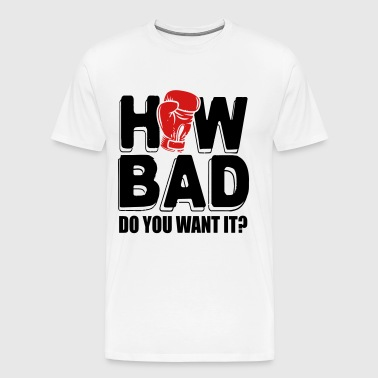 Boxing: How bad do you want it - Men's Premium T-Shirt