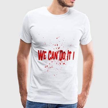 we can do it 2 - Men's Premium T-Shirt