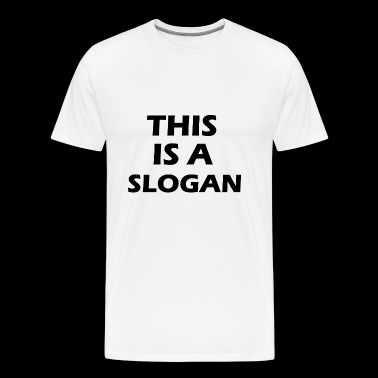 this is a slogan - Men's Premium T-Shirt