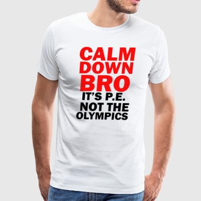 CALM DOWN BRO - Men's Premium T-Shirt