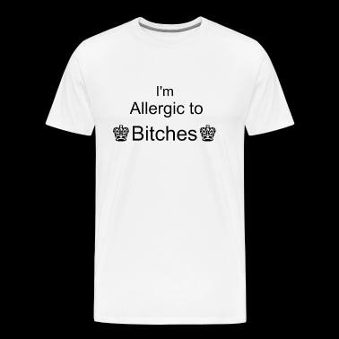 Allergic to bitches - Men's Premium T-Shirt