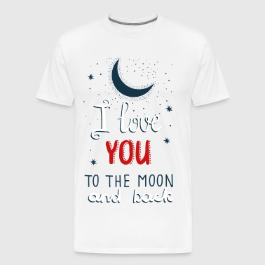 I Love You To The Moon - Men's Premium T-Shirt