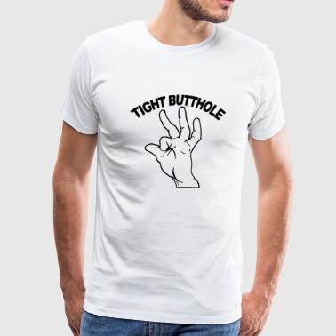 Tight butthole - Men's Premium T-Shirt