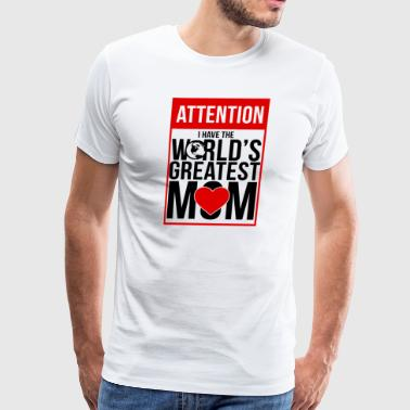 ATTENTION WORLDS GREATEST MOM T-SHIRT - Men's Premium T-Shirt