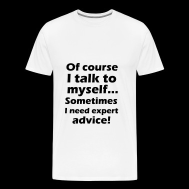 of course I talk to myself - Men's Premium T-Shirt