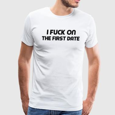 Fuck On The First Date - Men's Premium T-Shirt