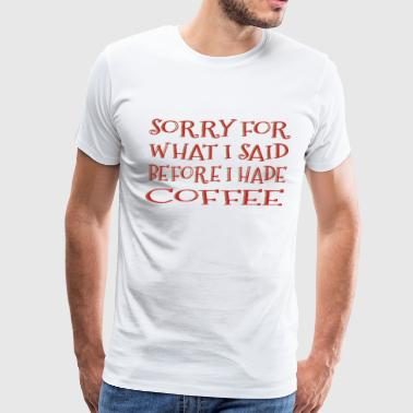 Sorry I Hade Coffee - Men's Premium T-Shirt