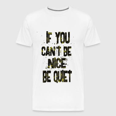 if you can t be nice 2 - Men's Premium T-Shirt
