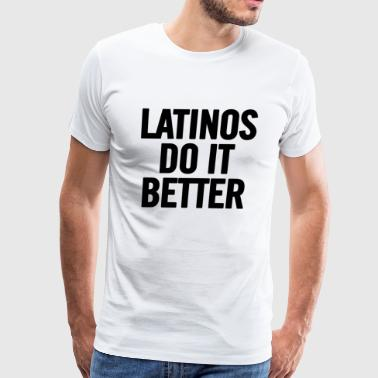 Latinos Do It Better Black - Men's Premium T-Shirt