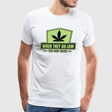 When They Go Low We Get High - Men's Premium T-Shirt