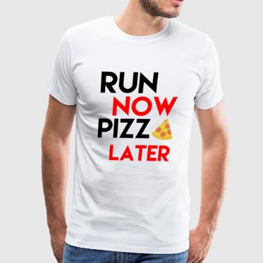 Funny Run Now Pizza Later T-Shirt gift for fitness - Men's Premium T-Shirt