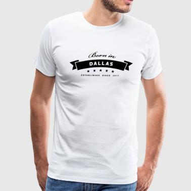 Born in Dallas - Men's Premium T-Shirt