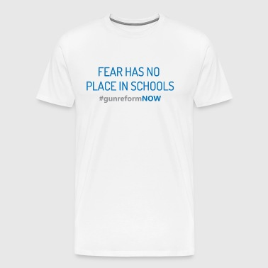 Fear Has No Place In Schools Gun Reform - Men's Premium T-Shirt