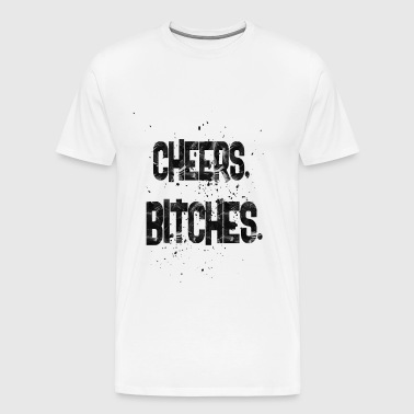 cheers bitches - Men's Premium T-Shirt