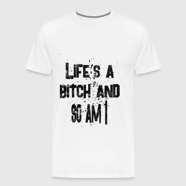 life s bitch and so am i 2 - Men's Premium T-Shirt