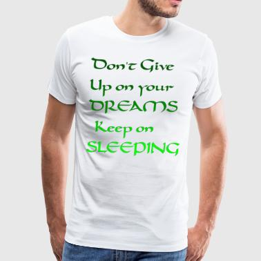 Don't give up on your dreams keep on sleeping. - Men's Premium T-Shirt