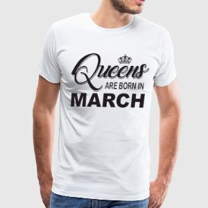 Queens are born in march t-shirts - Men's Premium T-Shirt