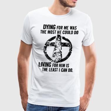 Dying for me was the most he could do living for h - Men's Premium T-Shirt