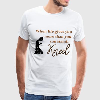 When Life Gives You More Than You Can Stand kneel - Men's Premium T-Shirt