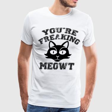Your're freaking meowt - Men's Premium T-Shirt