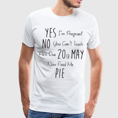Yes i m pregnant no you can t touch he s due 20th - Men's Premium T-Shirt