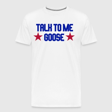 Top Gun - Talk To Me Goose - Men's Premium T-Shirt