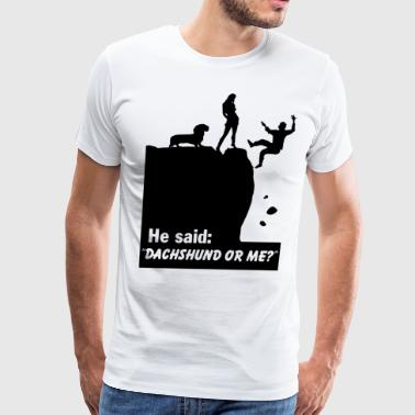 He said dachshund or me - Men's Premium T-Shirt