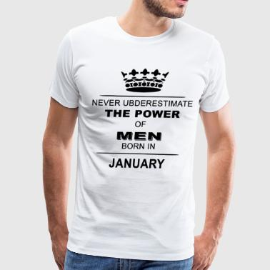 Never ubderestimate the power of men born in janua - Men's Premium T-Shirt