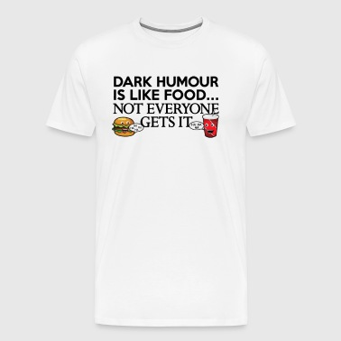 Dark Humour Is Like Food Funny T shirt - Men's Premium T-Shirt