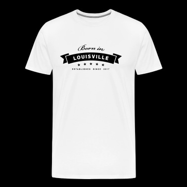 Born in Louisville - Men's Premium T-Shirt
