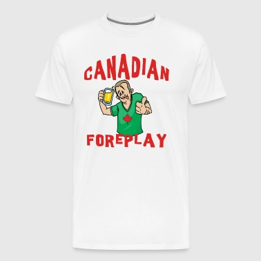 Canadian Foreplay - Men's Premium T-Shirt