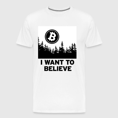 I Want to Believe ... in Bitcoin - Black - Men's Premium T-Shirt