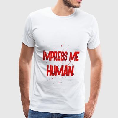 impress me human - Men's Premium T-Shirt