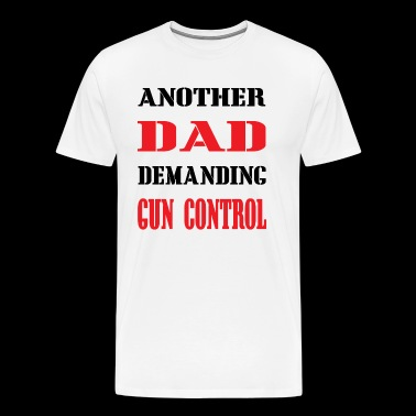 T-Shirt Dad for Gun Control - Men's Premium T-Shirt