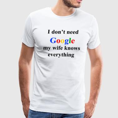 I Dont Need Google My Wife Knows Everything - Men's Premium T-Shirt