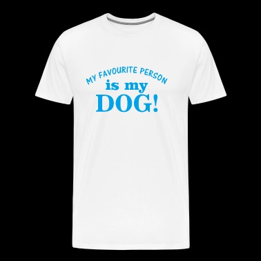 My Favourite Person is my DOG - Men's Premium T-Shirt