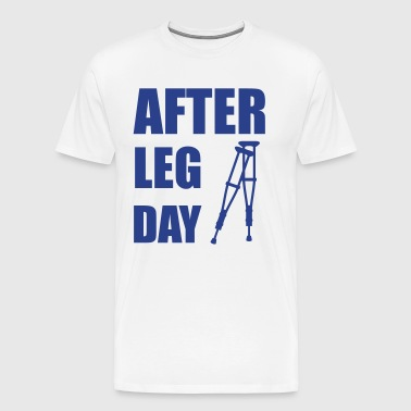 After Leg Day Crutches Funny Fitness - Men's Premium T-Shirt