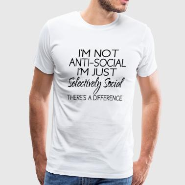 I'm Not Anti-Social - Men's Premium T-Shirt