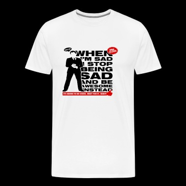 When I am sad I stop being sad and be awesome - Men's Premium T-Shirt
