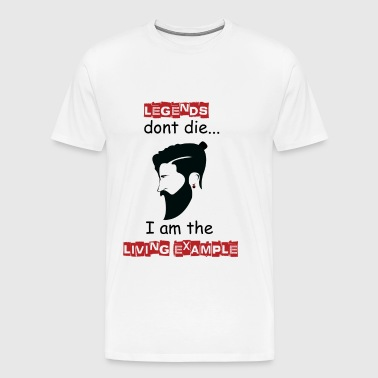 Beard - Legends don't die I'm the example - Men's Premium T-Shirt