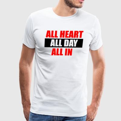 ALL HEART,ALL DAY,ALL IN - Men's Premium T-Shirt