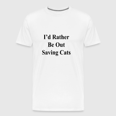 id_rather_be_out_saving_cats_ - Men's Premium T-Shirt