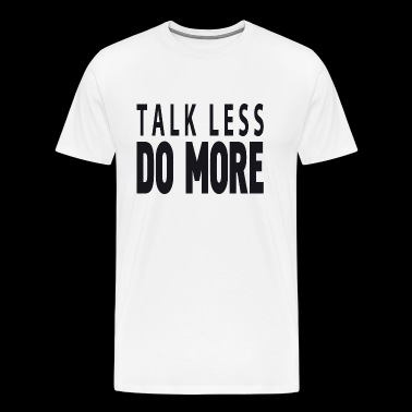 Talk less do more - Men's Premium T-Shirt