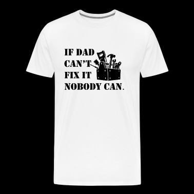 If Dad Cant Fix It Nobody Can - Men's Premium T-Shirt