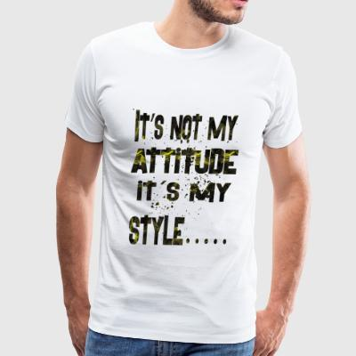 it s not my attitude its my style - Men's Premium T-Shirt