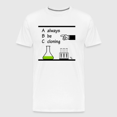 Always Be Cloning - Funny twist on a movie quote. - Men's Premium T-Shirt