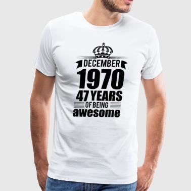December 1970 47 years of being awesome - Men's Premium T-Shirt
