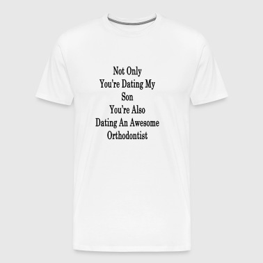 not_only_youre_dating_my_son_youre_also_ - Men's Premium T-Shirt