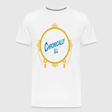 CHRONICALLY ILL by Tai's Tees - Men's Premium T-Shirt